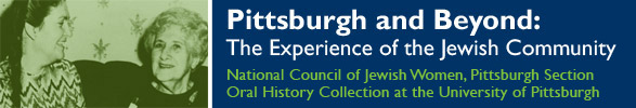 Pittsburgh and Beyond: The Experience of the Jewish Community (National Council of Jewish Women Oral History Collection at the University of Pittsburgh)